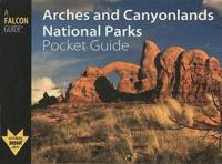 A Falcon Guide Arches and Canyonlands National Parks Pocket Guide