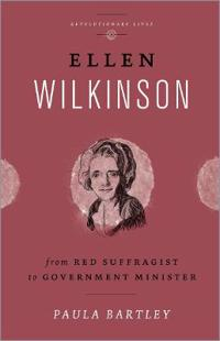 Ellen Wilkinson: From Red Suffragist to Government Minister