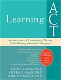 Learning ACT: An Acceptance & Commitment Therapy Skills-Training Manual for Therapists [With DVD]