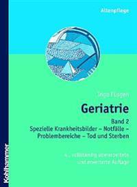 Geriatrie: Band 2: Spezielle Kranheitsbilder - Notfalle - Problembereiche - Tod Und Sterben
