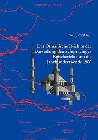 Das Osmanische Reich in Der Darstellung Deutschsprachiger Reiseberichte Um Die Jahrhundertwende 1900