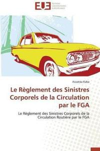 Le R�glement Des Sinistres Corporels de la Circulation Par Le Fga