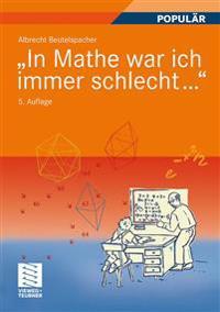 """""""in Mathe War Ich Immer Schlecht..."""": Berichte Und Bilder Von Mathematik Und Mathematikern, Problemen Und Witzen, Unendlichkeit Und Verständlichkeit,"""