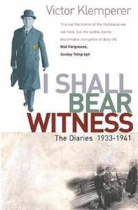 I shall bear witness - the diaries of victor klemperer 1933-41