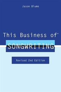 This Business of Songwriting: Revised 2nd Edition