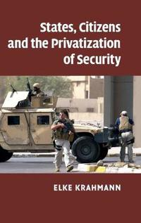 States, Citizens and the Privatization of Security