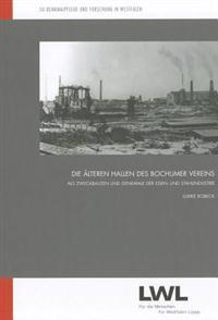 Die Alteren Hallen Des Bochumer Vereins Als Zweckbauten Und Denkmale Der Eisen- Und Stahlindustrie