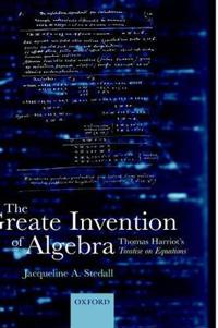 The Greate Invention of Algebra