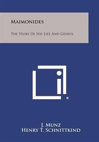 Maimonides: The Story of His Life and Genius
