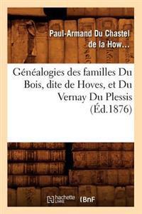 G�n�alogies Des Familles Du Bois, Dite de Hoves, Et Du Vernay Du Plessis, (�d.1876)