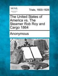 The United States of America vs. the Steamer Rob Roy and Cargo 1864