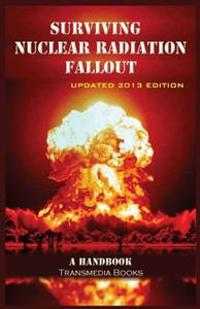 Surviving Nuclear Radiation Fallout, a Handbook