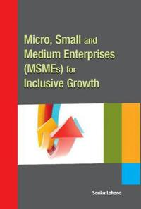 Micro, Small and Medium Enterprises Msmes for Inclusive Growth