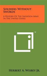 Soldiers Without Swords: A History of the Salvation Army in the United States