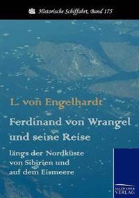 Ferdinand Von Wrangel Und Seine Reise Langs Der Nordkuste Von Sibirien Und Auf Dem Eismeere