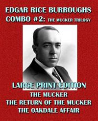 Edgar Rice Burroughs Combo #2: The Mucker Trilogy - Large Print Edition: The Mucker/The Return of the Mucker/The Oakdale Affair