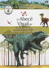 El Abece Visual de los Dinosaurios y Otros Animales Prehistoricos = The Illustrated Basics of Dinosaurs and Other Prehistoric Ani Mals