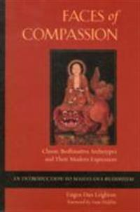 Faces of Compassion: Classic Bodhisattva Archetypes and Their Modern Expression: An Introduction to Mahayana Buddhism