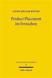 Product Placement Im Fernsehen: Die Legalisierung Programmintegrierter Werbung Im Lichte Der Deutschen Und Europaischen Kommunikationsgrundrechte