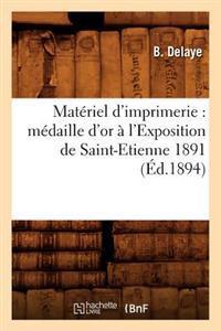 Mat�riel d'Imprimerie: M�daille d'Or � l'Exposition de Saint-Etienne 1891 (�d.1894)
