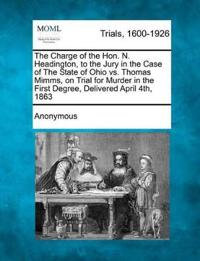 The Charge of the Hon. N. Headington, to the Jury in the Case of the State of Ohio vs. Thomas Mimms, on Trial for Murder in the First Degree, Delivered April 4th, 1863