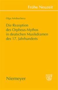 Die Rezeption Des Orpheus-mythos in Deutschen Musikdramen Des 17 Jahrhunderts