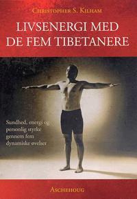 Livsenergi med de fem tibetanere - Christopher S. Kilham - böcker (9788711164495) | Adlibris ...