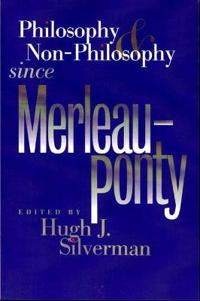 Philosophy & Non-Philosophy Since Merleau-Ponty
