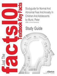 Outlines & Highlights for Normal and Abnormal Fear and Anxiety in Children and Adolescents by Peter Muris