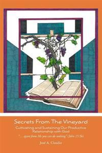 Secrets from the Vineyard: Cultivating and Sustaining Our Productive Relationship with God