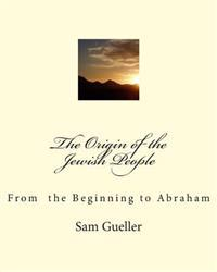 The Origin of the Jewish People: From the Beginning to Abraham