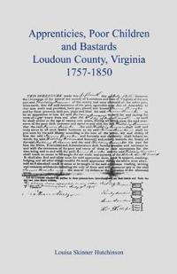 Apprentices, Poor Children and Bastards, Loudoun County, Virginia, 1757-1850