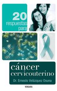 20 Respuestas Para Cancer Cervicouterino = 20 Answers to Cervical Cancer