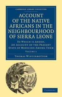 Account of the Native Africans in the Neighbourhood of Sierra Leone 2 Volume Set Account of the Native Africans in the Neighbourhood of Sierra Leone