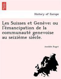 Les Suisses Et Gene Ve; Ou L'e Mancipation de La Communaute Genevoise Au Seizie Me Sie Cle.