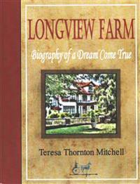 Longview Farm: Biography of a Dream Come True