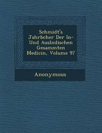 Schmidt's Jahrb Cher Der In- Und Ausl Ndischen Gesammten Medicin, Volume 97
