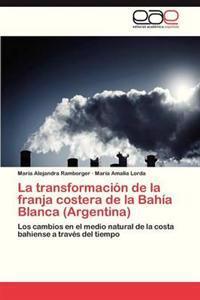 La Transformacion de La Franja Costera de La Bahia Blanca (Argentina)