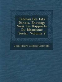 Tableau Des ¿tats Danois, Envisag¿s Sous Les Rapports Du M¿canisme Social, Volume 2