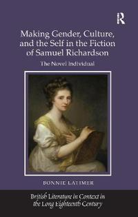 Making Gender, Culture, and the Self in the Fiction of Samuel Richardson