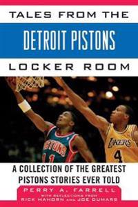 Tales from the Detroit Pistons Locker Room: A Collection of the Greatest Pistons Stories Ever Told