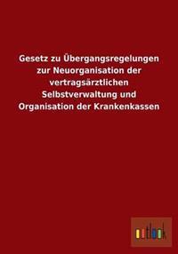 Gesetz Zu Ubergangsregelungen Zur Neuorganisation Der Vertragsarztlichen Selbstverwaltung Und Organisation Der Krankenkassen