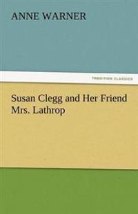 Susan Clegg and Her Friend Mrs. Lathrop