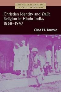 Christian Identity and Dalit Religion in Hindu India, 1868-1947