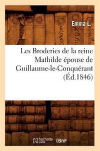 Les Broderies de la Reine Mathilde �pouse de Guillaume-Le-Conqu�rant (�d.1846)