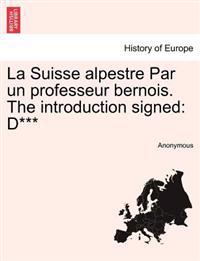 La Suisse Alpestre Par Un Professeur Bernois. the Introduction Signed
