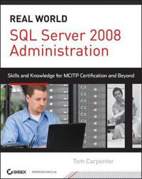 SQL Server 2008 Administration: Real-World Skills for McItp Certification and Beyond (Exams 70-432 and 70-450) [With CDROM]