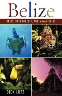 Belize: Reefs, Rain Forests, and Mayan Ruins
