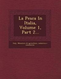La Pesca In Italia, Volume 1, Part 2...