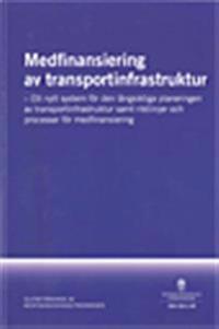 Medfinansiering av transportinfrastruktur : ett nytt system för den långsiktiga planeringen av transportinfrastruktur samt riktlinjer och processer för medfinansiering : slutbetänkande : SOU 2011:49